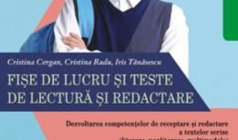 Cartea Fise de lucru si teste de lectura si redactare – Clasa 6 ed.2018-2019 – Cristina Cergan, Cristina Radu (download, pret, reducere)