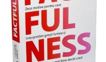 Cartea Factfulness – Hans Rosling (download, pret, reducere)