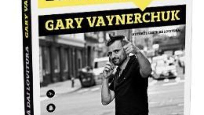 Cartea Cum sa dai lovitura – Gary Vaynerchuk (download, pret, reducere)