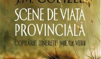 Cartea Scene de viata provinciala – J.M. Coetzee (download, pret, reducere)