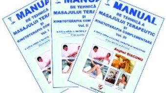 Cartea Manual de tehnica a masajului terapeutic si kinetoterapia complementara. Vol.1+2+3 – Anghel Diaconu (download, pret, reducere)