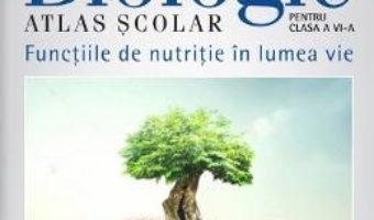 Cartea Biologie atlas scolar – Clasa 6 – Functiile de nutritie in lumea vie – Silvia Olteanu (download, pret, reducere)