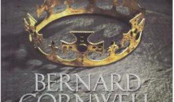 Cartea Moartea regilor – Bernard Cornwell (download, pret, reducere)