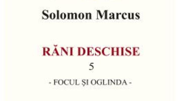 Cartea Rani deschise vol.5. Focul si oglinda – Solomon Marcus (download, pret, reducere)
