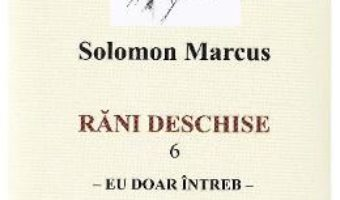 Cartea Rani deschise vol.6. Eu doar intreb – Solomon Marcus (download, pret, reducere)