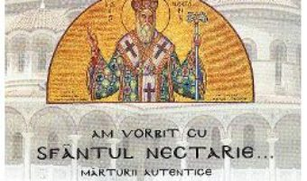 Cartea Am vorbit cu Sfantul Nectarie – Emanuil Iannoulis (download, pret, reducere)