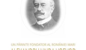 Cartea Un parinte fondator al Romaniei Mari: Alexandru Vaida Voevod – Liviu Maior (download, pret, reducere)