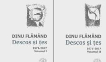 Cartea Descos si tes. Antologie de autor. 1971-2017 (2 volume) – Dinu Flamand (download, pret, reducere)
