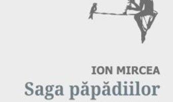 Cartea Saga papadiilor. Antologie de autor. 1971-2018 – Ion Mircea (download, pret, reducere)