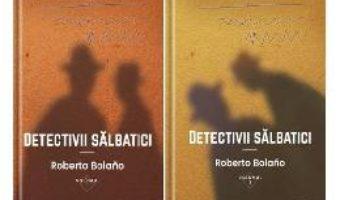 Cartea Detectivii salbatici vol.1+2 – Roberto Bolano (download, pret, reducere)
