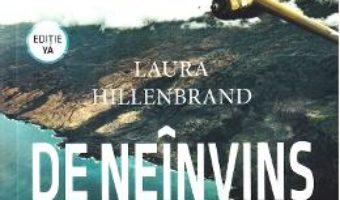 Cartea De neinvins. O poveste despre supravietuire – Laura Hillenbrand (download, pret, reducere)