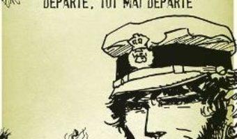Cartea Corto Maltese. Departe, tot mai departe – Hugo Pratt (download, pret, reducere)