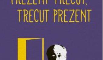 Cartea Prezent trecut, trecut prezent – Eugene Ionesco (download, pret, reducere)