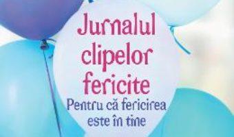 Cartea Jurnalul clipelor fericite (download, pret, reducere)