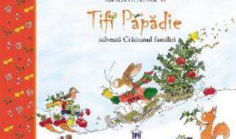 Cartea Tifi Papadie salveaza Craciunul familiei – Andreas H. Schmachtl (download, pret, reducere)