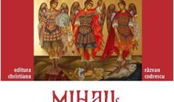 Cartea Acatistele Sfintilor Arhangheli Mihail, Gavril si Rafail – Razvan Codrescu (download, pret, reducere)