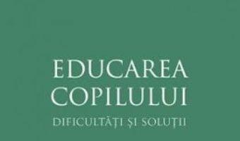 Cartea Educarea copilului – dificultati si solutii – Elena Morozova (download, pret, reducere)