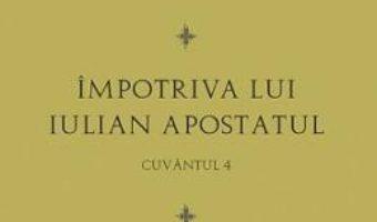 Cartea Impotriva lui Iulian Apostatul – Cuvantul 4 – Sfantul Grigorie Teologul (download, pret, reducere)