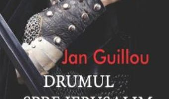 Cartea Drumul spre Ierusalim – Jan Guillou (download, pret, reducere)