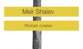 Cartea Roman rusesc – Meir Shalev (download, pret, reducere)