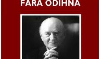 Cartea Fara odihna – Hillo Ostfeld, Trudy Ostfeld de Bendayan (download, pret, reducere)