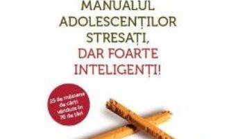 Cartea Manualul adolecentilor stresati, dar foarte inteligenti! – Augusto Cury (download, pret, reducere)