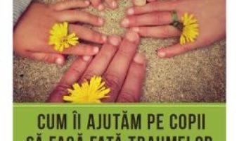 Cartea Cum ii ajutam pe copii sa faca fata traumelor – Peter A. Levine, Maggie Kline (download, pret, reducere)