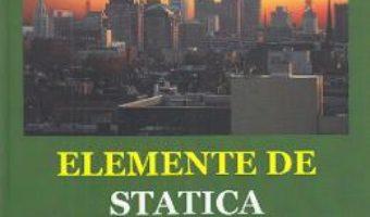 Cartea Elemente de statica constructiilor – Horia Garbea (download, pret, reducere)