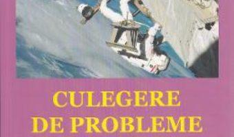 Cartea Culegere de probleme de fizica – Clasa10 – Iulian Stancu (download, pret, reducere)