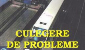 Cartea Culegere de probleme de fizica – Clasa 12 – Iulian Stancu (download, pret, reducere)