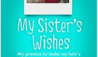 Cartea My Sister's Wishes. My Promise to Make my Twin's Last Wishes Come True – Melissa Tennant (download, pret, reducere)