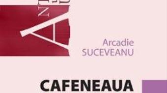 Cartea Cafeneaua Nevermore – Arcadie Suceveanu (download, pret, reducere)