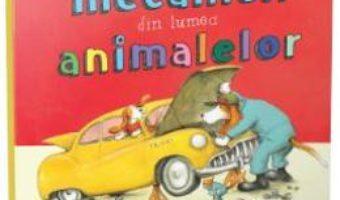 Cartea O zi cu mecanicii din lumea animalelor – Sharon Rentta (download, pret, reducere)