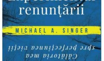 Cartea Experimentul renuntarii – Michael A. Singer (download, pret, reducere)