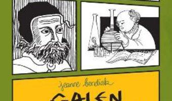 Cartea Galen si inceputurile medicinei – Jeanne Bendick (download, pret, reducere)