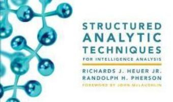 Cartea Structured Analytic Techniques for Intelligence Analysis – Richards J. Heuer, Randolph H. Pherson (download, pret, reducere)