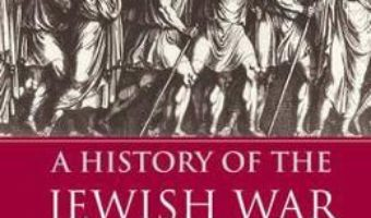 Cartea A History of the Jewish War: AD 66-74 – Steve Mason (download, pret, reducere)