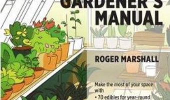 Cartea The Greenhouse Gardener's Manual – Roger Marshall (download, pret, reducere)