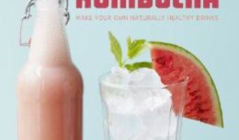 Cartea Love Kombucha: Make your own naturally healthy drinks – Melanie Millin (download, pret, reducere)