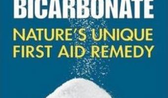 Cartea Sodium Bicarbonate: Nature's Unique First Aid Remedy – Dr Mark Sircus (download, pret, reducere)