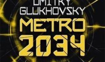 Cartea Metro 2034: The novels that inspired the bestselling games – Dmitry Glukhovsky (download, pret, reducere)