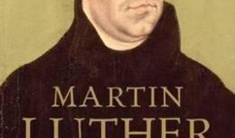 Cartea Martin Luther: Visionary Reformer – Professor Scott H. Hendrix (download, pret, reducere)