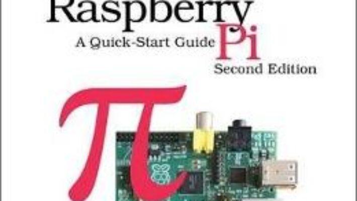 Cartea Raspberry Pi: A Quick-Start Guide – Maik Schmidt (download, pret, reducere)