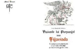 Cartea Viziunile lui Parpangel sau Tiganiada – Ioan-Budai Deleanu, Cristian Badilita (download, pret, reducere)
