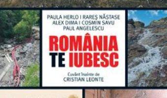 Cartea Romania, te iubesc! – Paul Angelescu, Alex Dima, Paula Herlo, Rares Nastase, Cosmin Savu (download, pret, reducere)