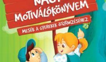 Cartea Nagy Motivalokonyvem (Marea carte motivationala) – Halasz-Szabo Klaudia, Sillinger Nikolett (download, pret, reducere)