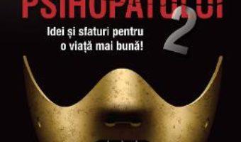 Cartea ABC-ul psihopatului de succes Vol.2 – Kevin Dutton, Andy McNab (download, pret, reducere)