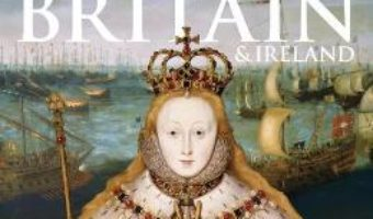 Cartea History of Britain and Ireland. The definitive visual guide (download, pret, reducere)