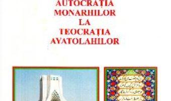 Cartea Iran, de la autocratia monarhilor la teocratia ayatolahilor – Doru Ciucescu (download, pret, reducere)