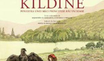 Cartea Kildine. Povestea unei principese rautacioase – Maria, Regina Romaniei (download, pret, reducere)
